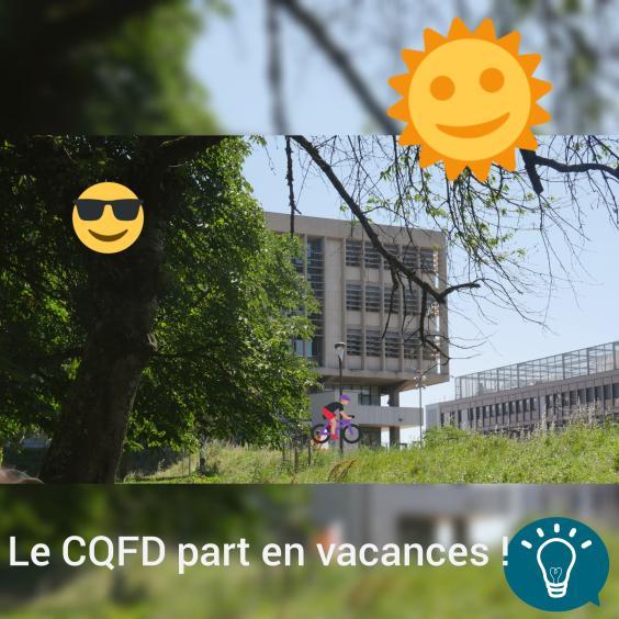 Le CQFD part en vacances!